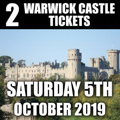 2 x Tickets To Warwick Castle - SATURDAY 5th OCTOBER 2019