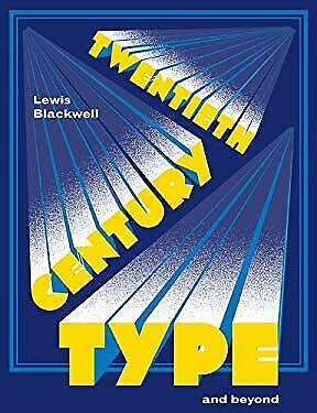 Twentieth Century Type and Beyond by Blackwell, Lewis-ExLibrary