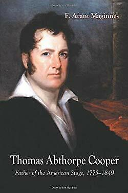 Thomas Abthorpe Cooper : Father of the American Stage, 1775-1849