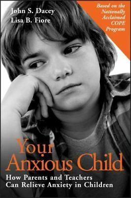 Your Anxious Child : How Parents and Teachers Can Relieve Anxiety in C