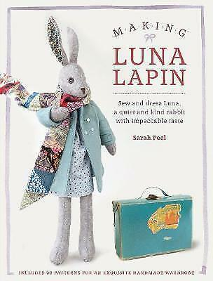 Making Luna Lapin by Sarah Peel NEW WITH FREE FABRIC. Isbn.9781446306253