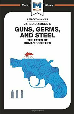 Guns, Germs and Steel: The Fate of Human Societies (The Macat Library)