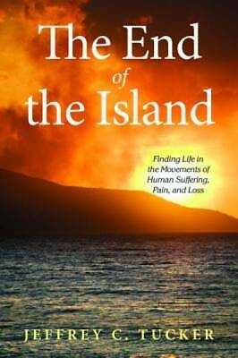 The End of the Island: Finding Life in the Movements of Human Suffering, Pain, a