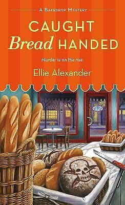Caught Bread Handed: A Bakeshop Mystery by Alexander, Ellie-ExLibrary