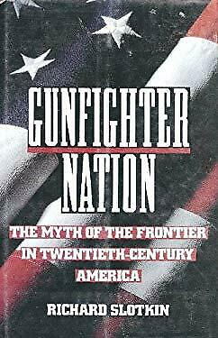 Gunfighter Nation : The Frontier Myth in 20th Century America