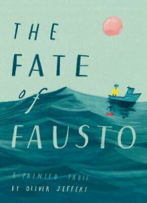 NEW The Fate of Fausto By Oliver Jeffers Hardcover Free Shipping