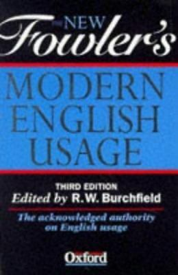 The New Fowler's Modern English Usage R. W. Burchfield; Henry Watson Fowler