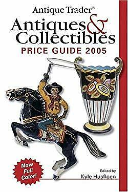 Antique Trader Antiques and Collectibles Price Guide 2005 by Husfloen, Kyle