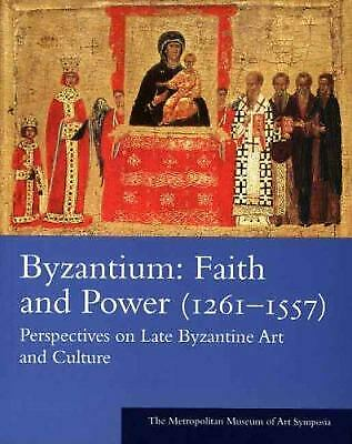 Byzantium: Faith and Power (1261-1557) : Perspectives on Late Byzantine Art and