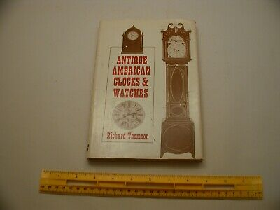 Book 1,030 – Antique American Clocks & Watches by Richard Thomson