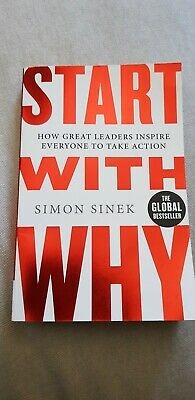 Start with Why: How Great Leaders Inspire Everyone to Take Action by Simon Sine…
