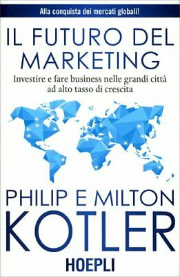 Libro Il Futuro Del Marketing. Investire E Fare Business - Philip Kotler