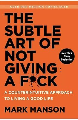 The Subtle Art of Not Giving a F*ck by Mark Manson A Counterintuitive Approach,