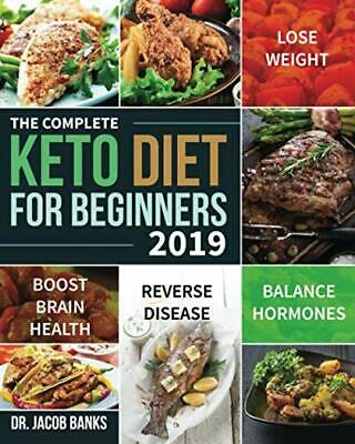 The Complete Keto Diet for Beginners #2019: Lose Weight, Balance Hormones, Boo..