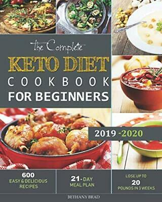 The Complete Keto Diet Cookbook For Beginners: 600 Easy and Delicious Recipes ..