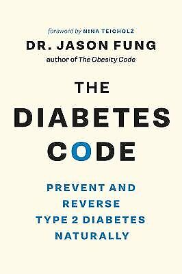 The Diabetes Code: Prevent and Reverse Type 2 Diabetes Naturally by Fung, Jason