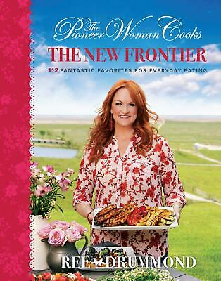 The Pioneer Woman Cooks: The New Frontier: 112 Fantastic Favorites Hardcover