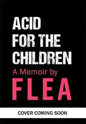 The Acid For The Children - The autobiography of Flea Red Hot Chili Peppers lege