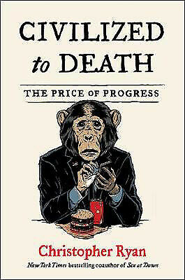 Civilized to Death: The Price of Progress | Christopher Ryan
