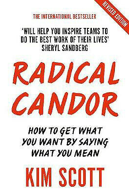 Radical Candor: How to Get What You Want by Saying What You Mean | Kim Scott