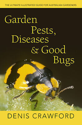 Garden Pests, Diseases and Good Bugs By Denis Crawford Paperback