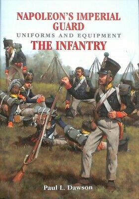 Napoleon's Imperial Guard Uniforms and Equipment : The Infantry, Hardcover by...