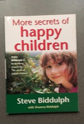 More Secrets of Happy Children: A Guide for Parents by Steve Biddulph...