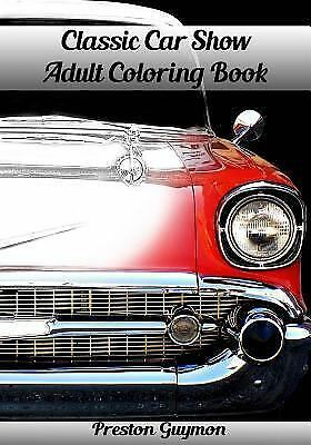 Classic Car Show Adult Coloring Book, Paperback by Guymon, Preston, Like New ...