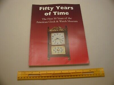 Book 1,114 – Fifty Years of Time: The first 50 Years of the American Clock & Wat