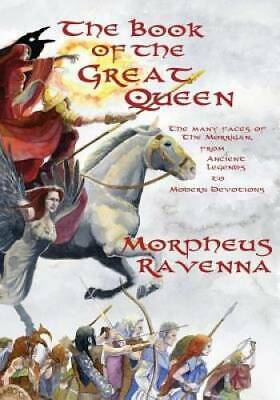 The Book of The Great Queen: The Many Faces of the Morrigan from Ancient  - GOOD