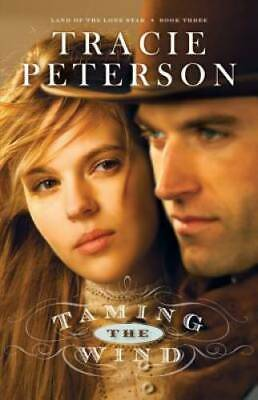 Taming the Wind (Land of the Lone Star) (Volume 3) by Peterson, Tracie
