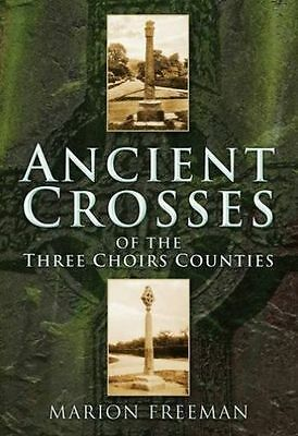 Ancient Crosses of the Three Choirs Counties, Paperback by Freeman, Marion, B...