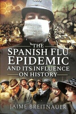 Spanish Flu Epidemic and Its Influence on History, Hardcover by Breitnauer, J...