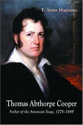 Thomas Abthrope Cooper: Father of the American Stage, 1775-1849 Maginnes, F. Ar