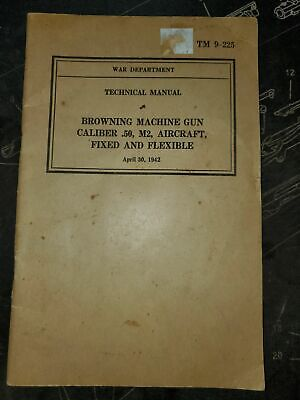 WWII USAAF Browning MG Cal .50 M2 Aircraft Fixed and Flexible Book TM 9-225