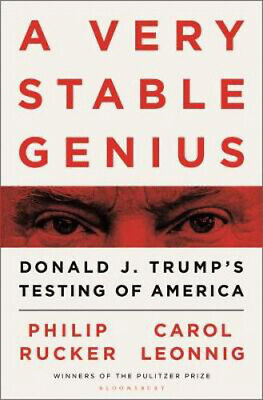 Very Stable Genius, A: Donald J. Trump's Testing of America | Carol D. Leonnig