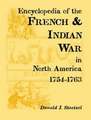 Encyclopedia Of The French & Indian War In North America, 1754-1763, Like New...
