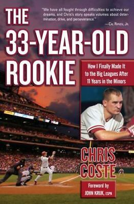 33-Year-Old Rookie : How I Finally Made it to the Big Leagues after Eleven Ye...