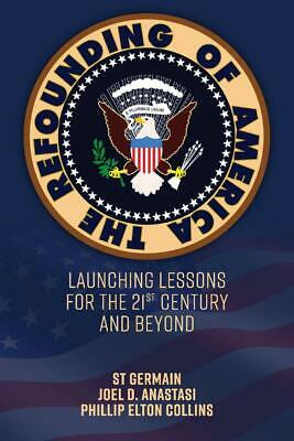 The Refounding of America Launching Lessons for the 21st Century and Beyond