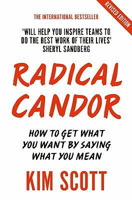 Radical Candor Fully Revised and Updated Edition How to Get What You Want by S