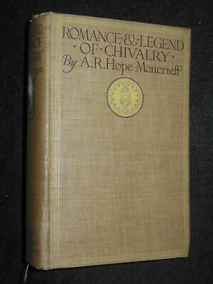 Romance and Legend of Chivalry by A R Hope Moncrieff - c1920s - Medieval History