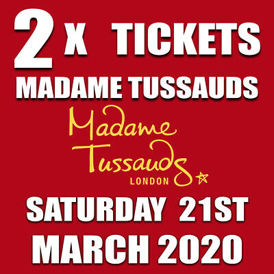 2 x TICKETS TO MADAME TUSSAUDS LONDON SATURDAY 21ST MARCH 2020 10.15AM ENTRY