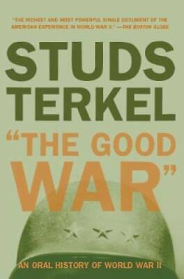 The Good War: An Oral History of World War II - Paperback - GOOD
