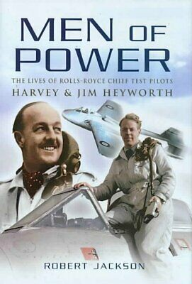 Men of Power : The Lives of Rolls-Royce Chief Test Pilots Harvey & Jim Heywor...