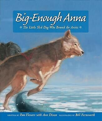 Big Enough Anna : The Little Sled Dog Who Braved the Arctic, Hardcover by Flo...