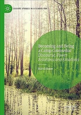 Becoming and Being a Camp Counsellor : Discourse, Power Relations and Emotion...