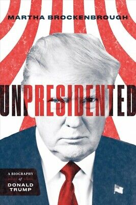 Unpresidented : A Biography of Donald Trump, Hardcover by Brockenbrough, Mart...