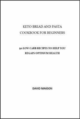 Keto Bread And Pasta Cookbook – 50 Low Carb Recipes To Help You     {P.d.f} 2020