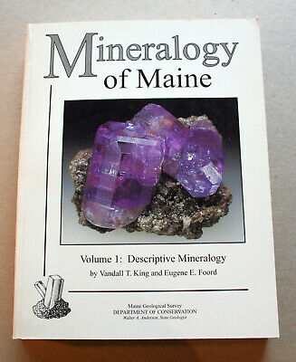 Mineralogy of Maine Volume 1: Descriptive Mineralogy - King & Foord