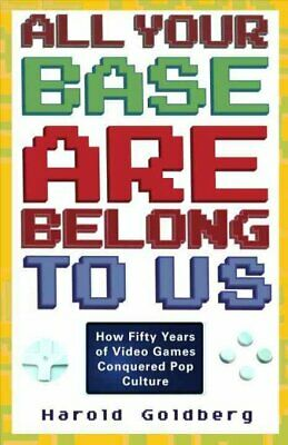 All Your Base Are Belong to Us : How Fifty Years of Videogames Conquered Pop ...